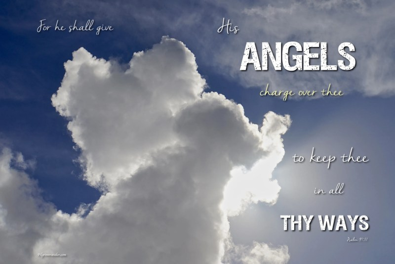 """Psalm 91:11 """"For he shall give his angels charge over thee, to keep thee in all thy ways."""""""
