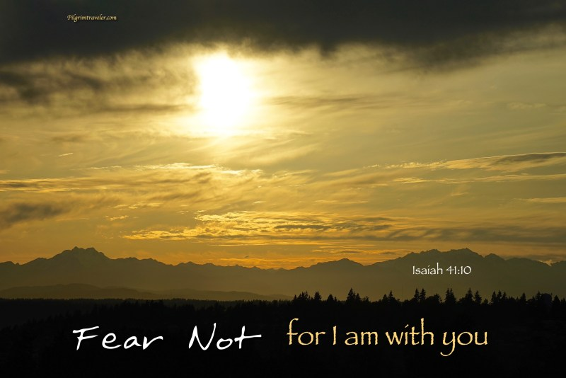 """Isaiah 41:10 """"Fear not, for I am with you."""" Be not dismayed, for I am your God. I will strengthen you, Yes, I will help you, I will uphold you with My righteous right hand."""""""
