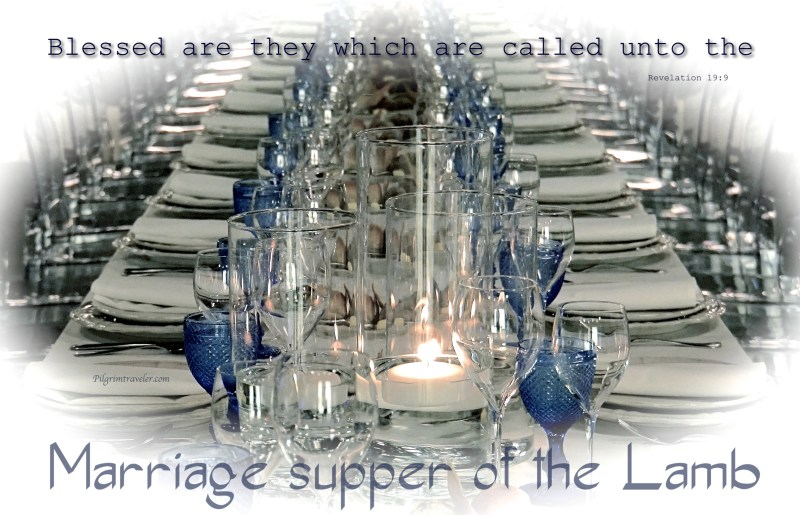 "Revelation 19:9 And he saith unto me, Write, ""Blessed are they which are called unto the marriage supper of the Lamb."""