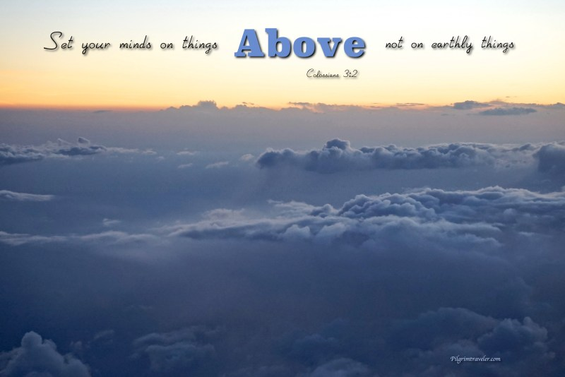 """Colossians 3:2 """"Set your minds on things above, not on earthly things."""""""
