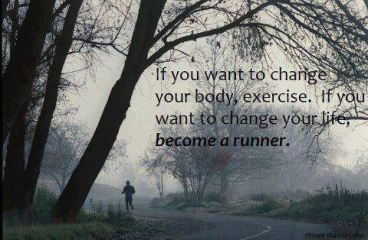 If you want to change your body, exercise. If you want to change your life, become a runner. {Piloting Paper Airplanes}