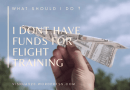 I Don't Have Funds For Flight Training – What Should I Do?