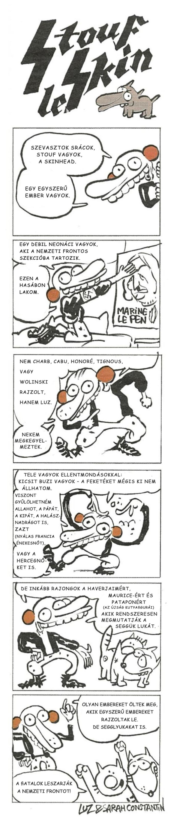(Maurice és Patapon Charb kedves, visszatérő figurái. A radikális-brutális Maurice kutya és a fasiszta-frigid Patapon macska párosa Maurice Papont, a franciaországi deportálásokat elindító hírhedt prefektust idézik meg.)