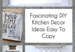 Fascinating DIY Kitchen Decor Ideas Easy To Copy