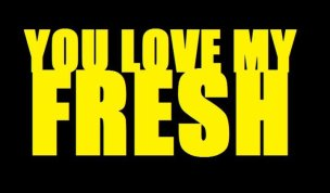 YOU LOVE MY FRESH