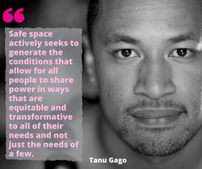 Copy of A safe space for me is where we can openly and honestly critique each others knowledges and practices for the common purpose of the greater good of our communities that we repres