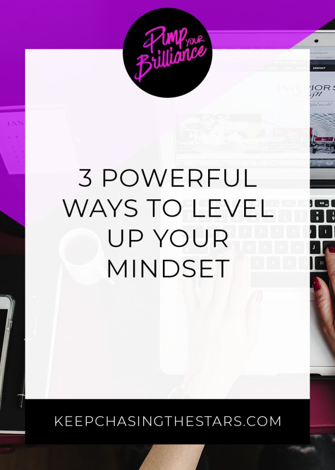 3 Powerful Ways To Level Up Your Mindset