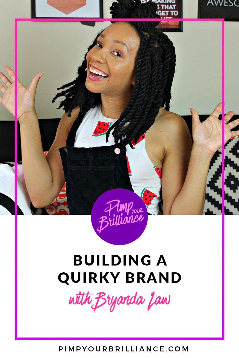 In this episode of Pimp Your Brilliance, Bryanda shares how she landed on the idea for Quirktastic, how she's used social media to grow her brand, her business model and tips for building your team.