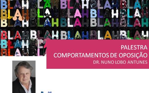 Oppositional Behavior lecture – Nuno Lobo Antunes