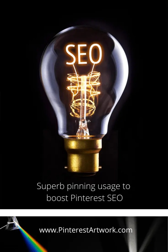 Superb pinning usage to boost Pinterest SEO