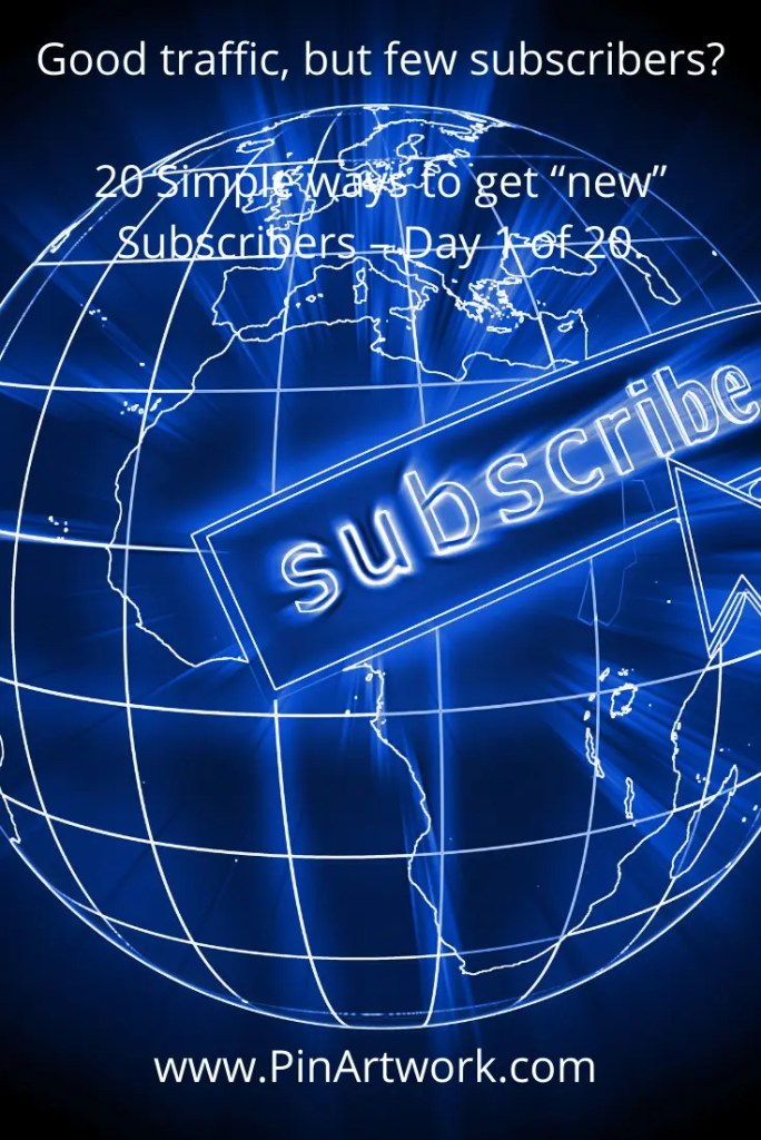 20 simple ways to get new Subscribers for your blog - Day 1 of 20.
