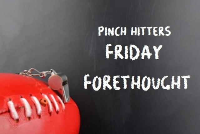 Friday Forethought – Round Eight