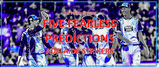 Five Fearless Predictions – Adelaide Strikers BBL08