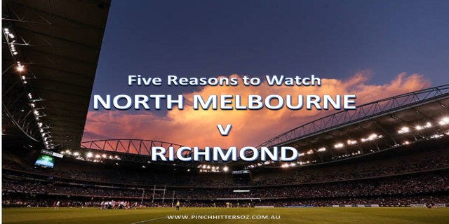 Five Reasons to Watch: North Melbourne v Richmond – AFL 2019 Round 11