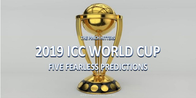 2019 ICC World Cup – Five Fearless Predictions