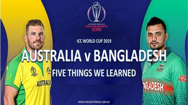 CWC19: Australia vs Bangladesh – Five Things We Learned