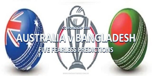 CWC19: Australia vs Bangladesh – Five Fearless Predictions