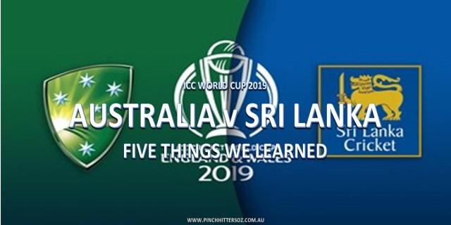 CWC19: Australia vs Sri Lanka – Five Things We Learned