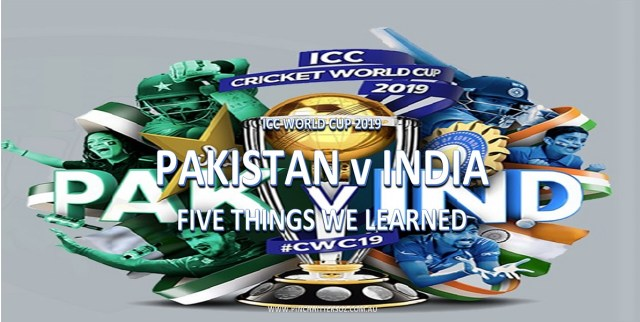 CWC19: Pakistan vs India – Five Things We Learned