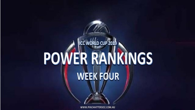 CWC19: Power Rankings After Week Four