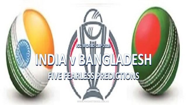 CWC19: India vs Bangladesh – Five Fearless Predictions