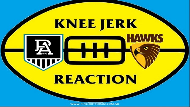 AFL 2020: Port Adelaide v Hawthorn – Round 13 Knee Jerk Reaction