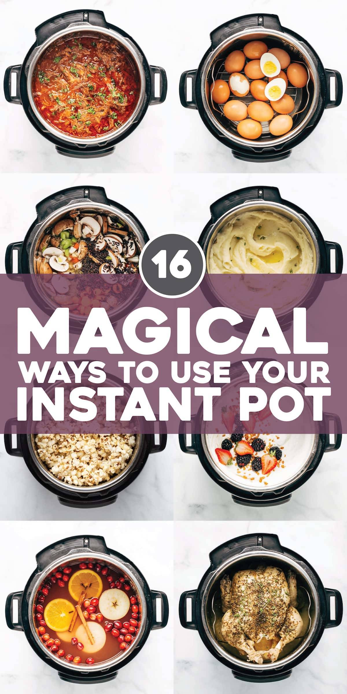 16 Magical Ways to Use Your Instant Pot.