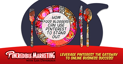How Food Bloggers Can Use Pinterest to Stand Out