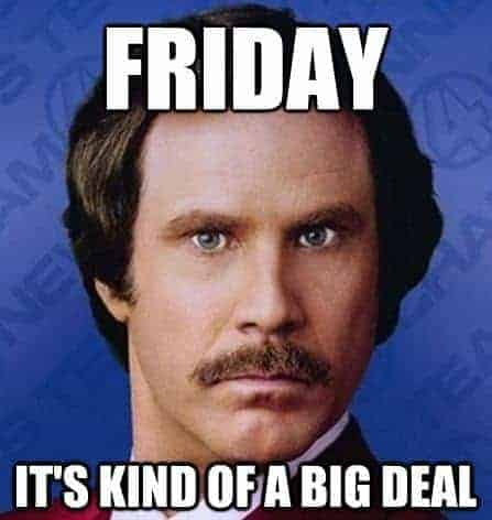 friday its kind of a big deal