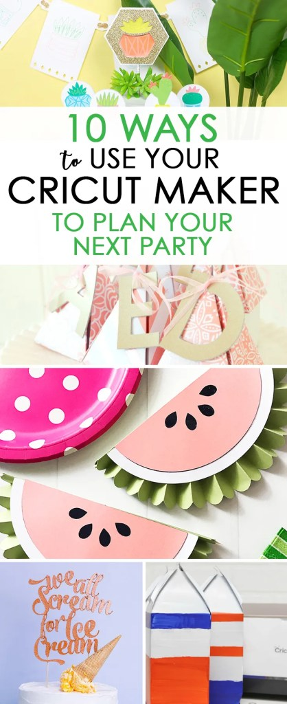 10 Ways to Use Your Cricut Maker to Plan Your Next Party