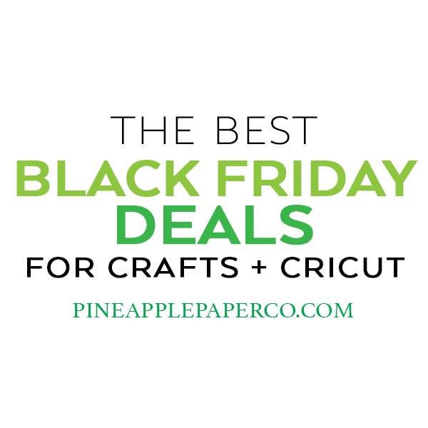 Best Black Friday Deals Crafts And Cricut Pineapple Paper Co