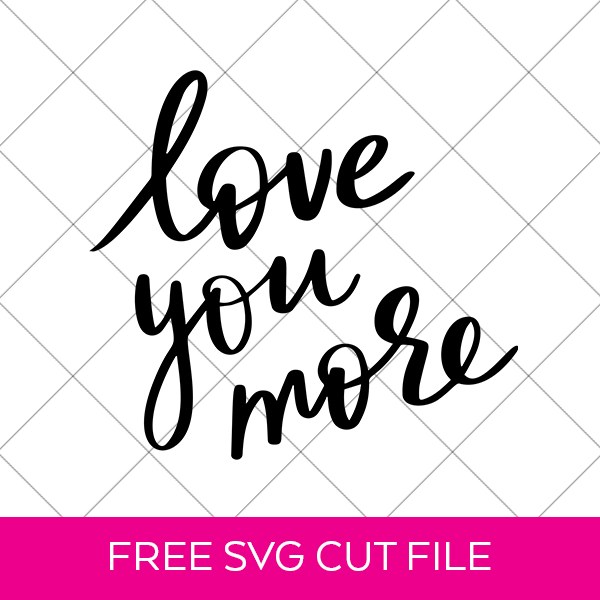 Download Free Valentine's Day SVG - Love You More - Pineapple Paper Co.