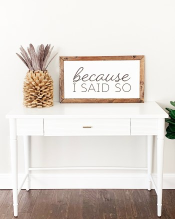 "DIY Wooden Farmhouse Sign ""Because I Said So"" for Mother's Day by Pineapple Paper Co."