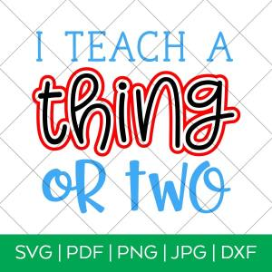 I Teach a Thing or Two Teacher Seuss Day SVG to make a shirt by Pineapple Paper Co.