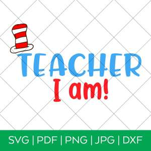 Teacher I Am Dr. Seuss SVG Cut File by Pineapple Paper Co.