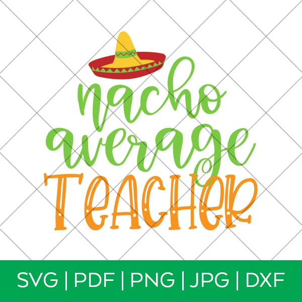 Nacho Average Teacher Cinco de Mayo SVG Cut File for Cricut & Silhouette by Pineapple Paper Co.