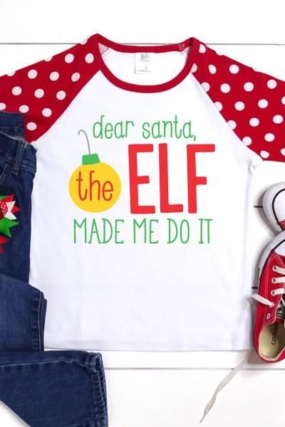 Dear Santa the Elf Made Me Do It Shirt with FREE SVG for Cricut