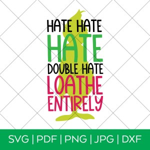 Hate Hate Hate Double Hate Loathe Entirely Grinch Inspired SVG