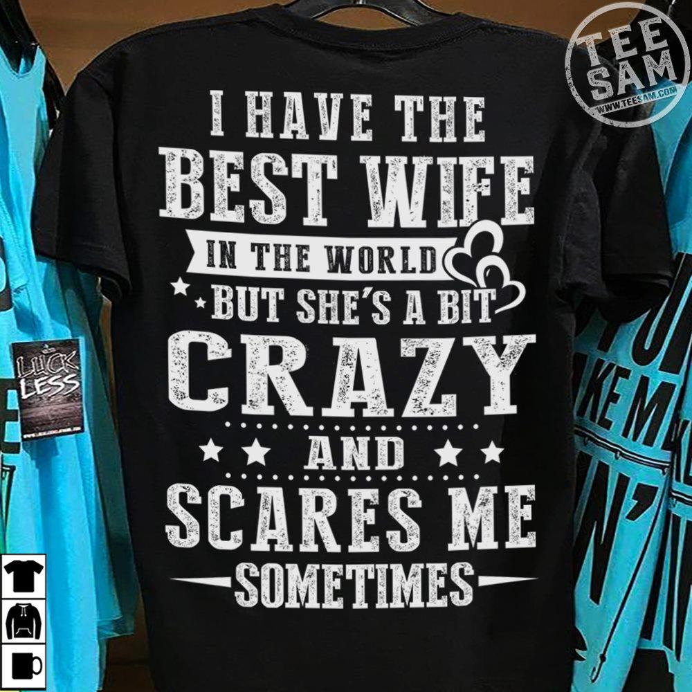 I Have The Best Wife In The World But She's A Bit Crazy And Scares Me Sometimes Shirt