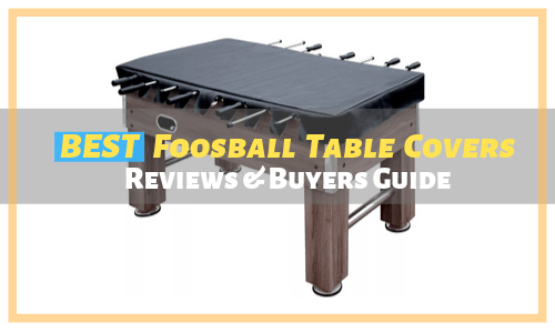 Best Foosball Table Cover Reviews
