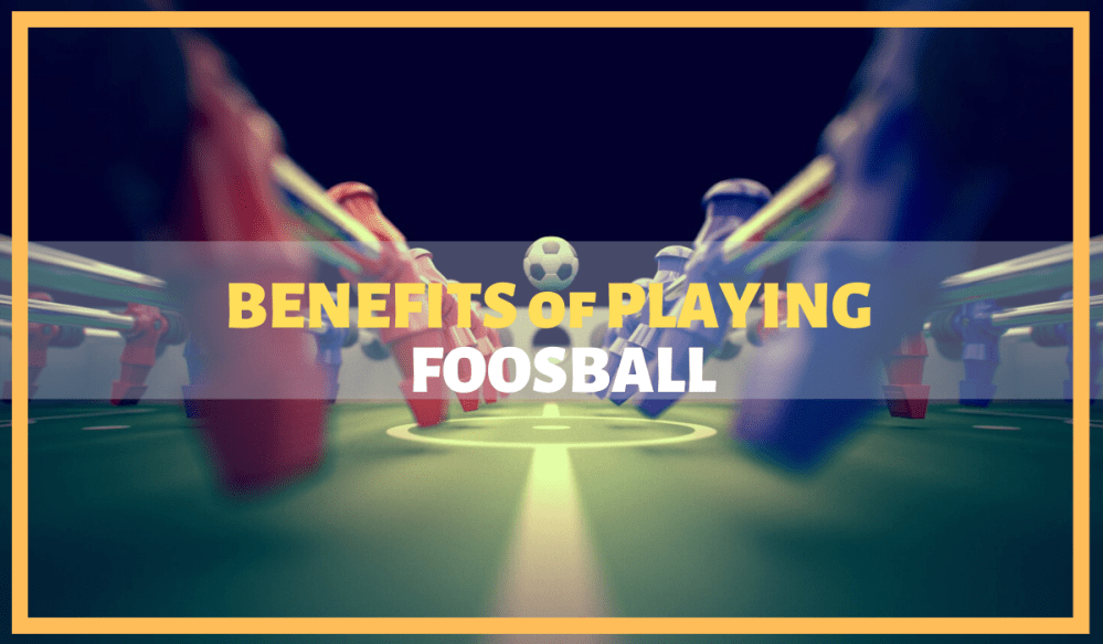 Benefits of playing Foosball