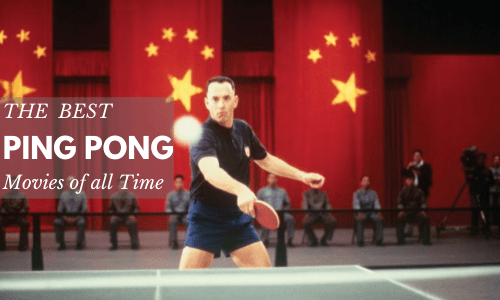 Best Ping Pong Movies of All Time