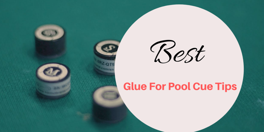 Best Glue for Pool Cue Tips