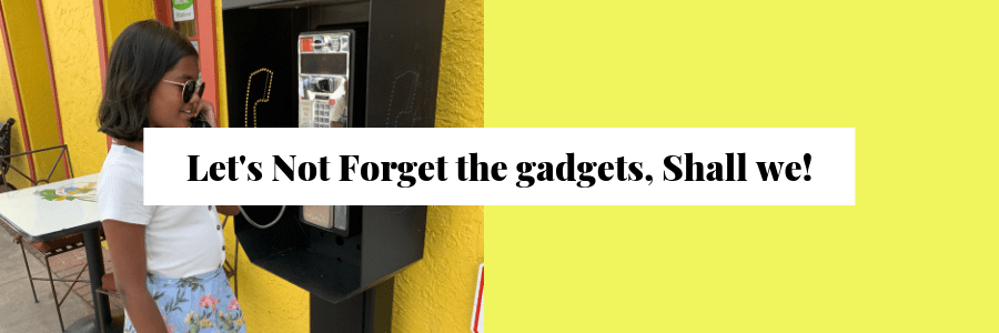 Let's Not Forget the gadgets, Shall we!