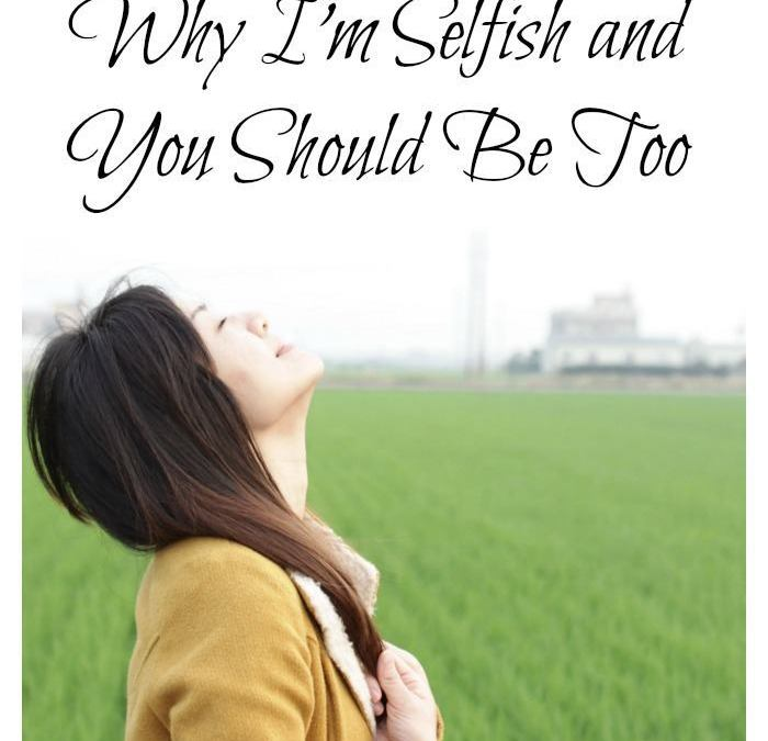 Why I'm Selfish and You Should Be Too