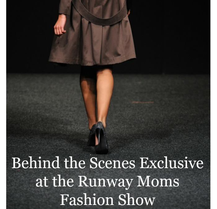 Behind the Scenes Exclusive at the Runway Moms Fashion Show
