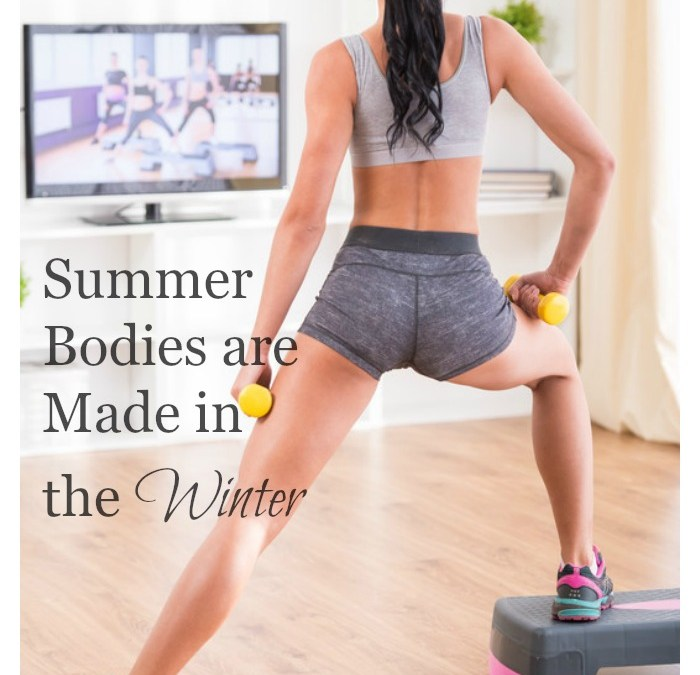 Summer Bodies are Made in the Winter