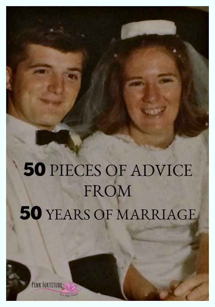 When he was in the second grade, my Father was convinced that he was going to marry my Mother. They dated and courted. Dad hitch-hiked across the state of Pennsylvania to see her in college. They married in 1967 and as they celebrated their 50 year anniversary, they have offered up 50 pieces of advice that have helped to keep their marriage strong through the storms.