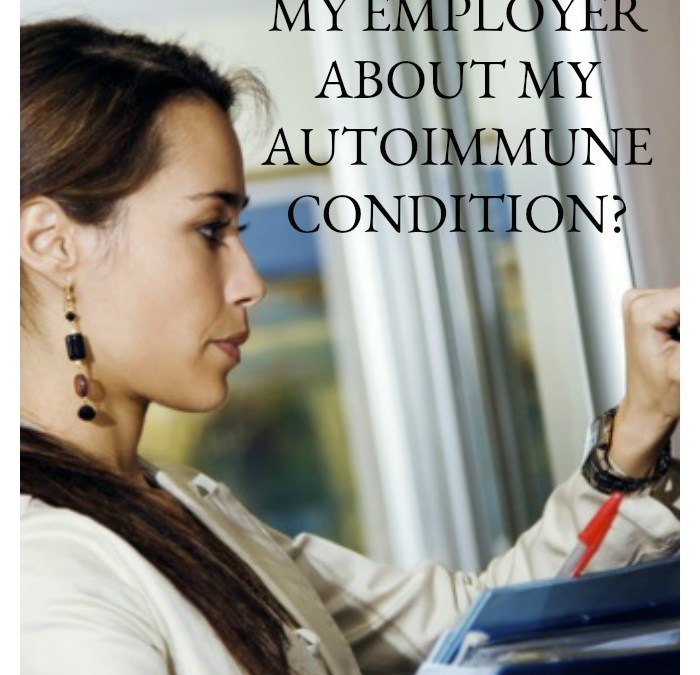 Should I Tell My Employer About My Autoimmune Condition?
