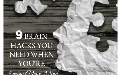 9 Brain Hacks You Need When You're Losing Your Mind